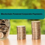 Unique Solutions: Blockchain Powered Corporate Payments
