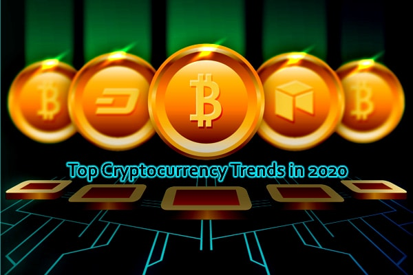 Top Cryptocurrency Trends to Watch Out for in 2020