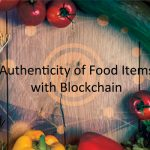 How Effective is Blockchain in Maintaining the Authenticity of Food Items
